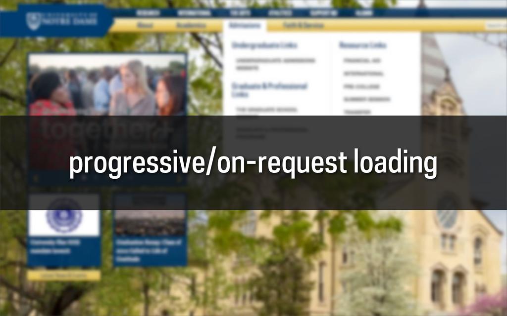 progressive/on-request loading
