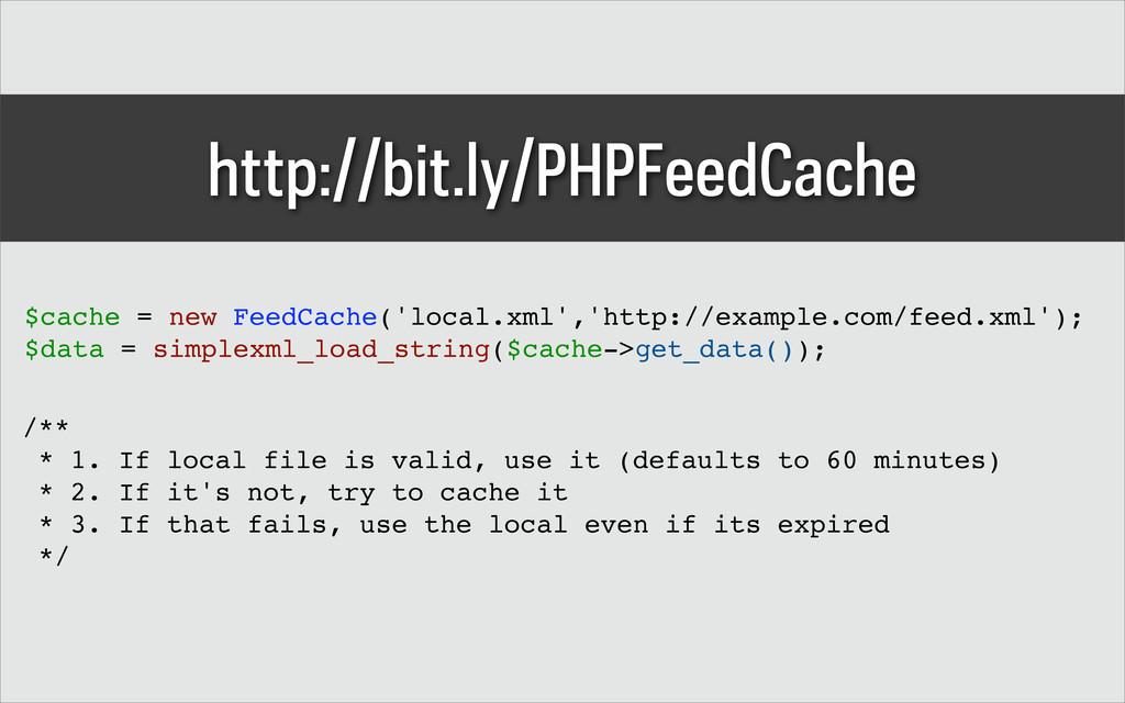 http://bit.ly/PHPFeedCache $cache = new FeedCac...
