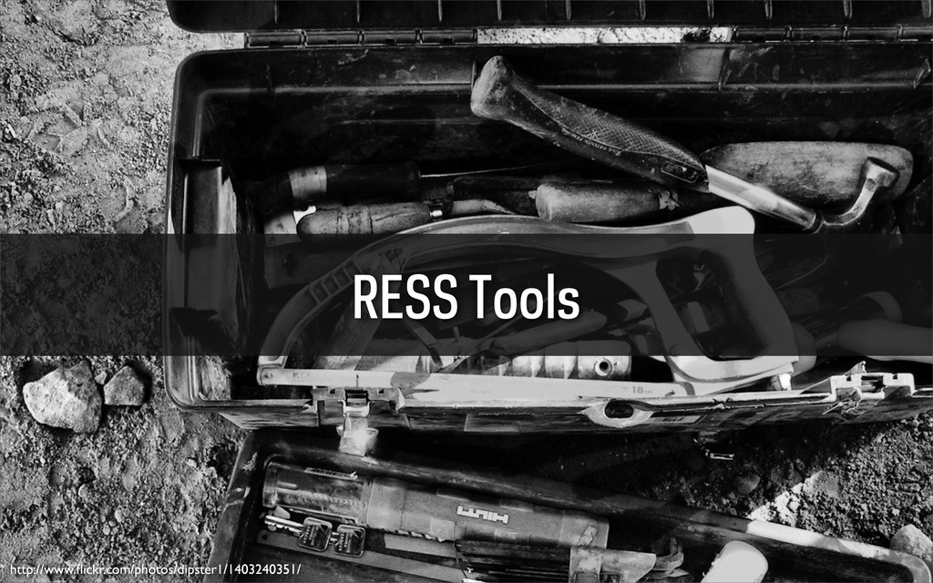 RESS Tools http://www.flickr.com/photos/dipster1...
