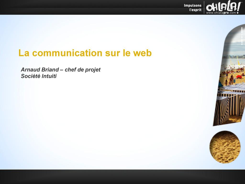 La communication sur le web Arnaud Briand – che...