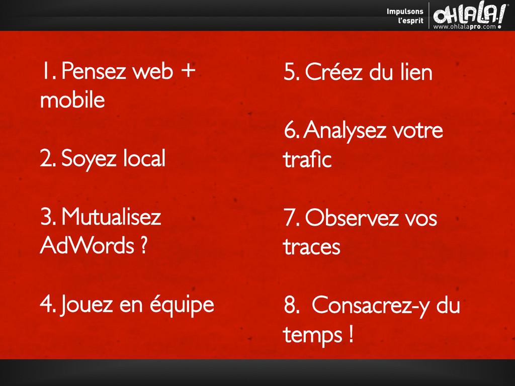 1. Pensez web + mobile  2. Soyez local  3. ...