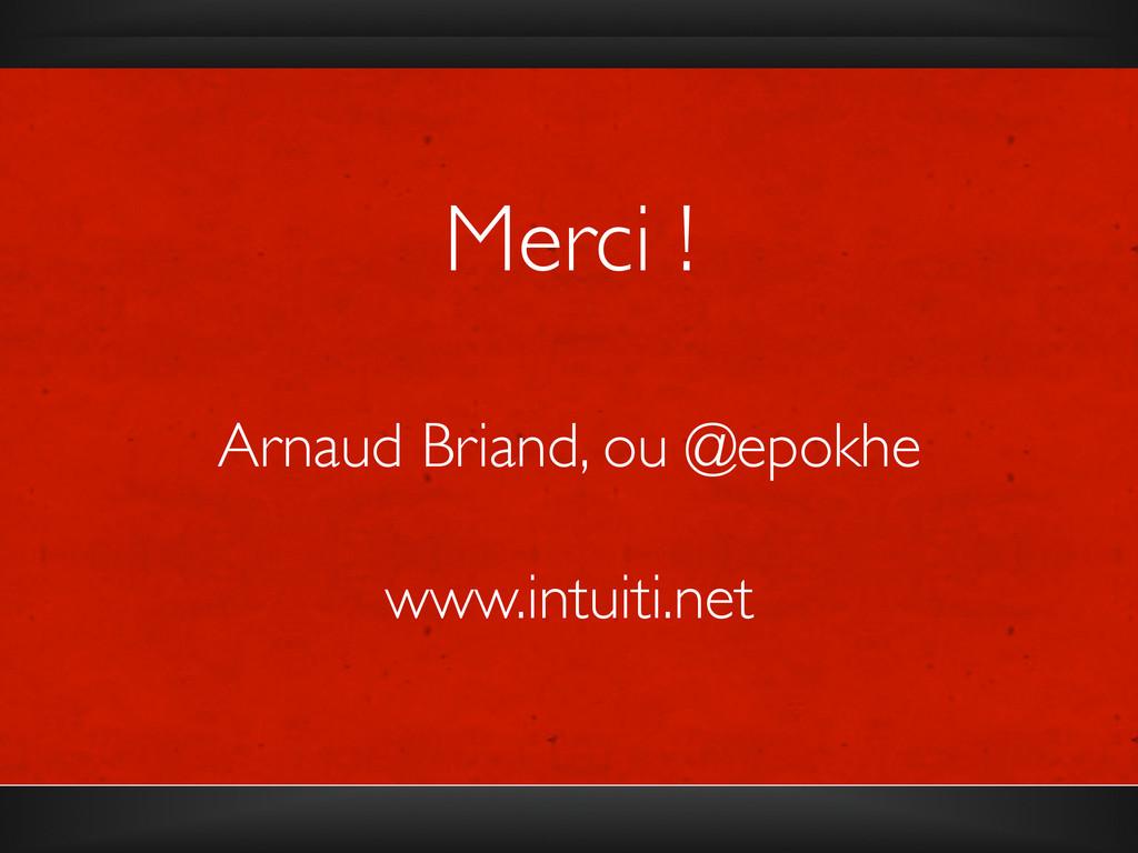Merci !    Arnaud Briand, ou @epokhe   ...