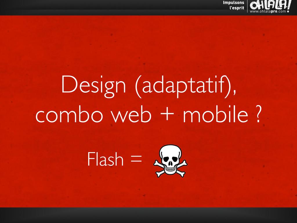 Design (adaptatif),   combo web + mobile ? ...