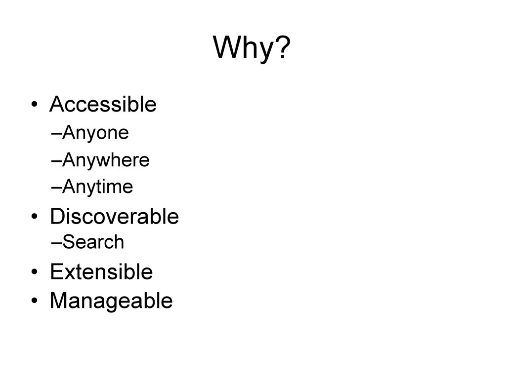 Why? • Accessible –Anyone –Anywhere –Anytime • ...