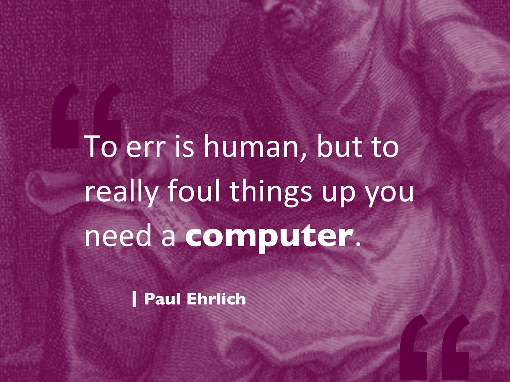 """""""To err is human, but to  rea..."""