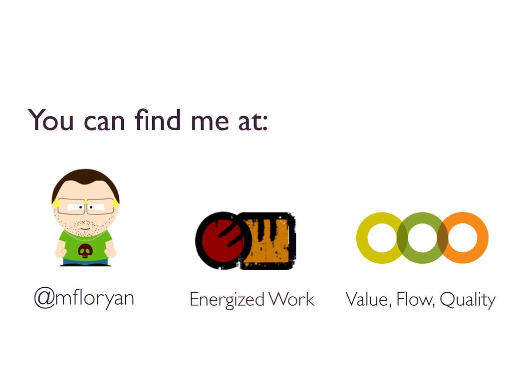 Energized Work  @mfloryan  Value, Flow, Qual...