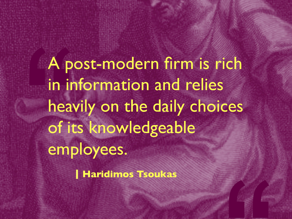 """""""A post-modern firm is rich in information and r..."""