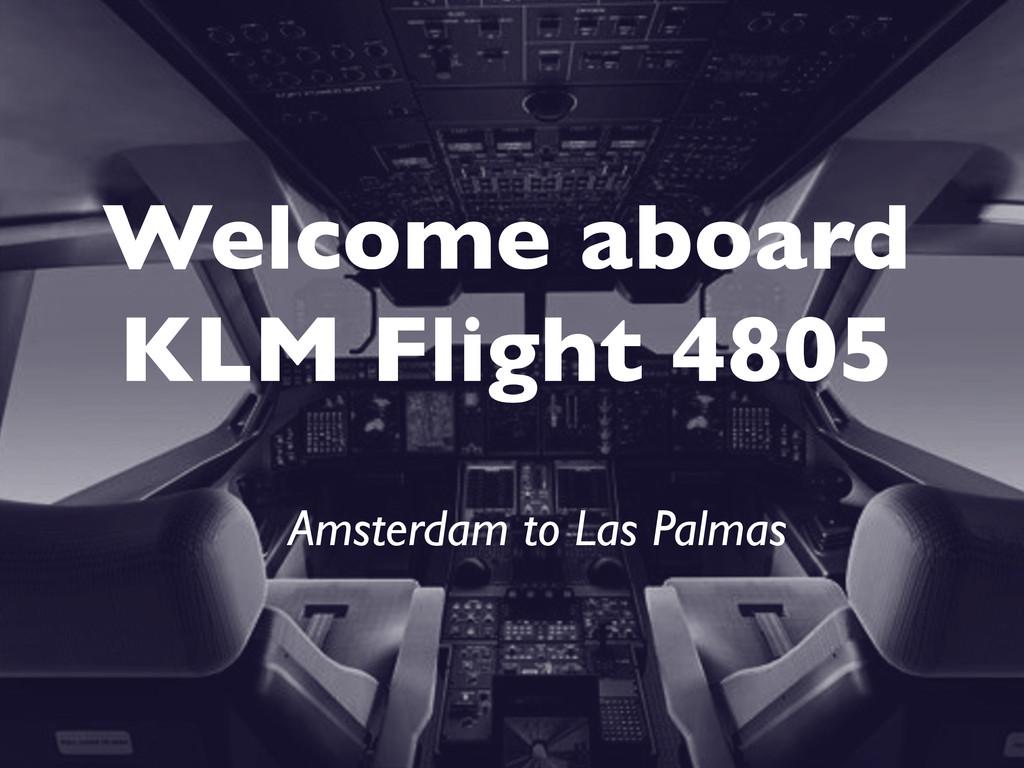 Welcome aboard KLM Flight 4805