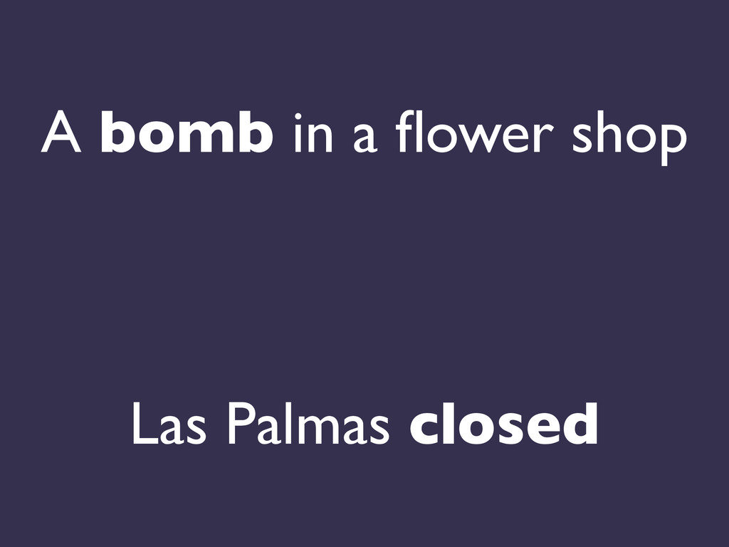 A bomb in a flower shop