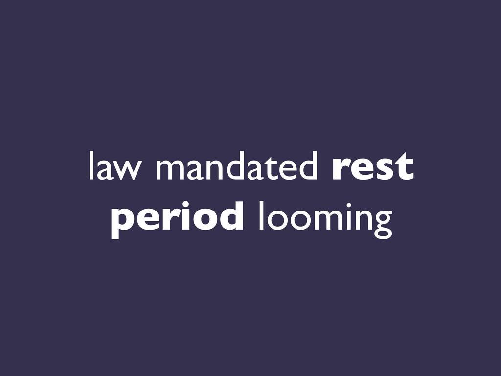 law mandated rest period looming