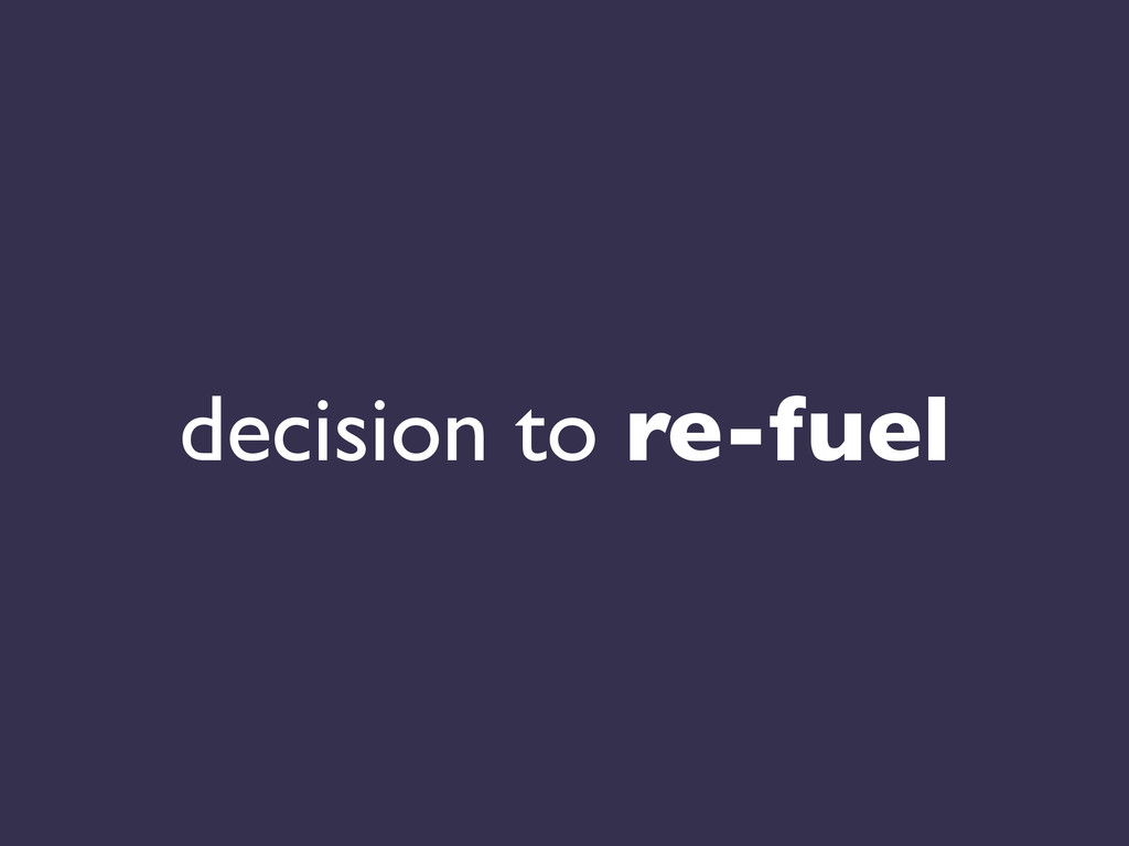 decision to re-fuel