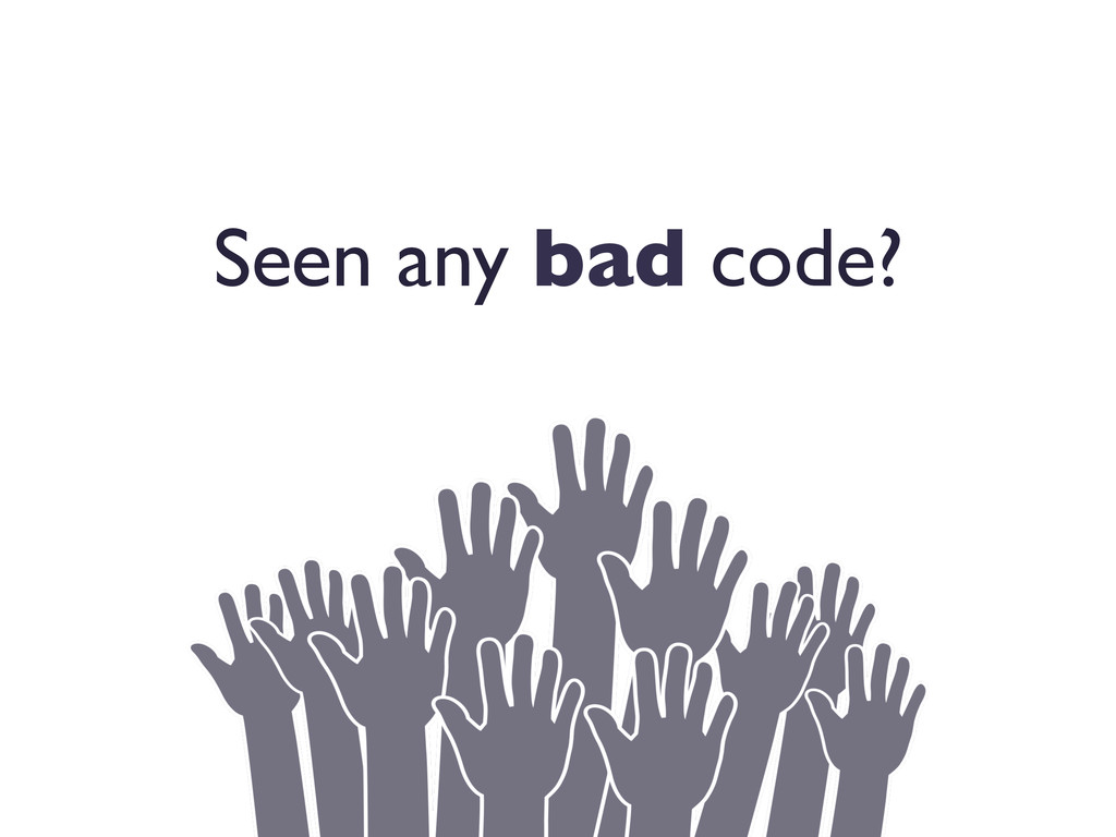 Seen any bad code?