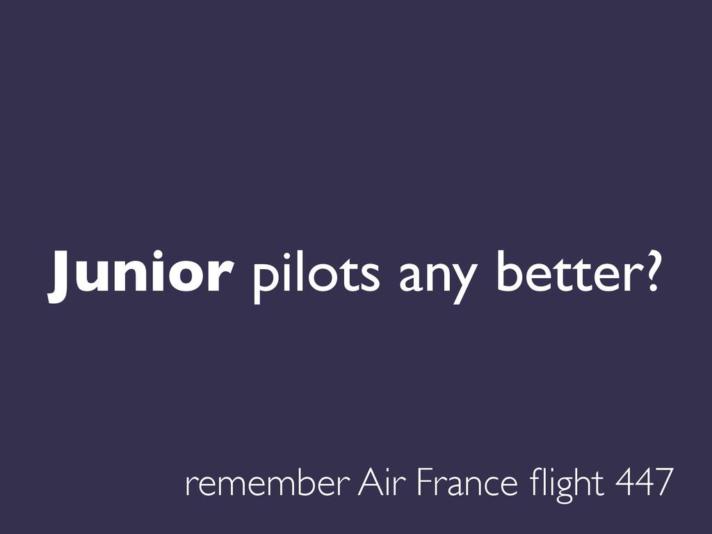 Junior pilots any better?  remember Air Franc...