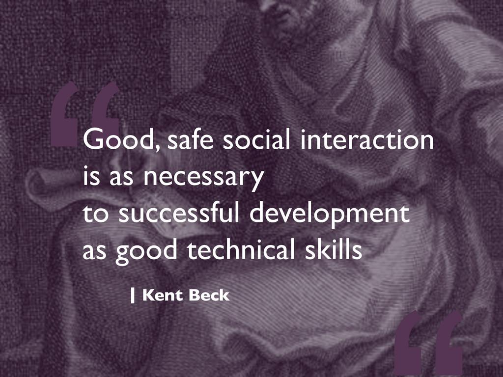 """""""Good, safe social interaction  is as necessa..."""