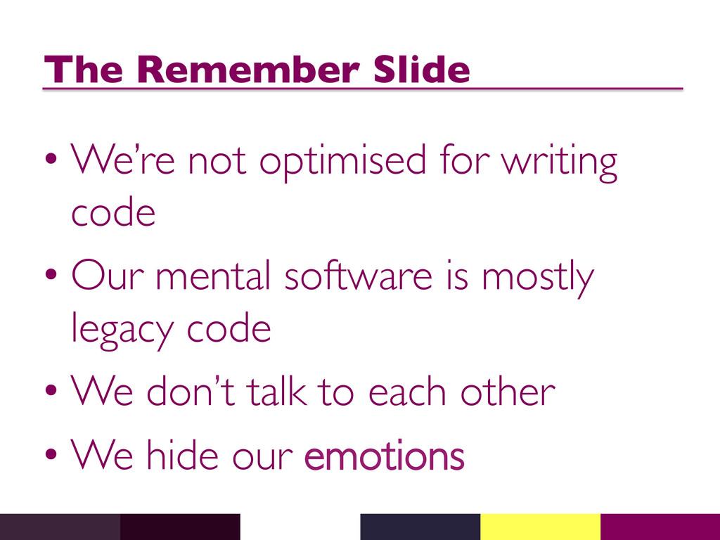 The Remember Slide  •We're not optimised for...