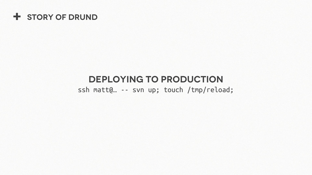 + Story of Drund Deploying to production ssh ma...