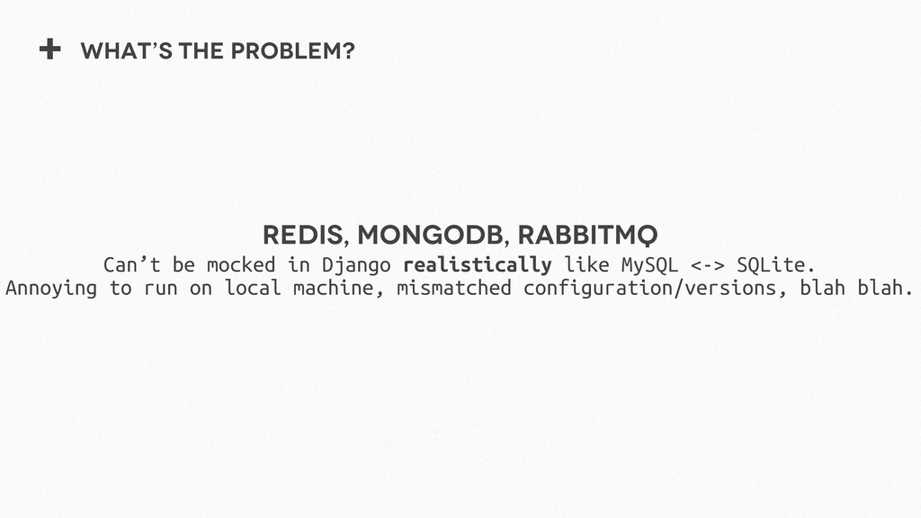 + What's the problem? Redis, MongoDB, RabbitMQ ...