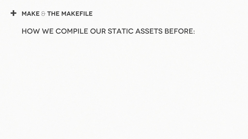 + Make & The Makefile How we compile our static...
