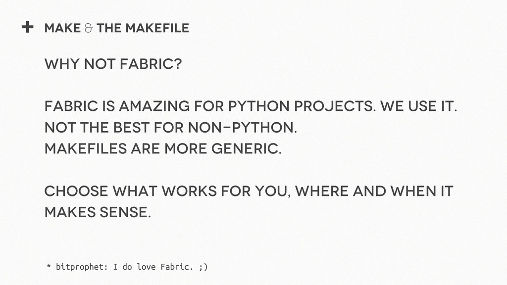 + Make & The Makefile Why not Fabric? Fabric is...