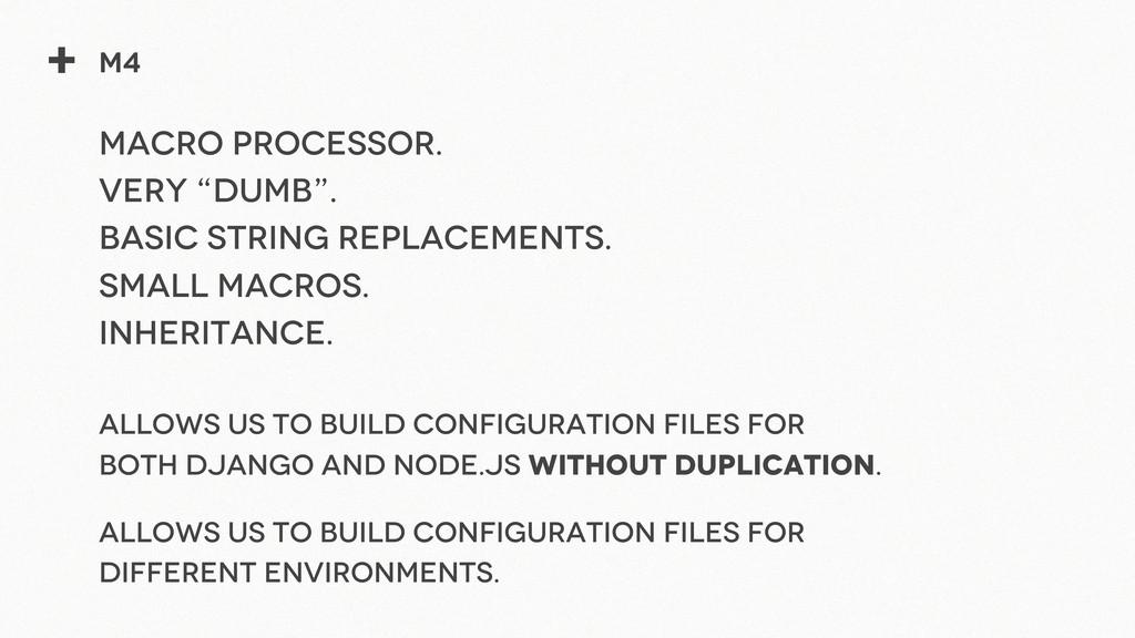 "+ M4 Macro processor. Very ""Dumb"". Basic string..."