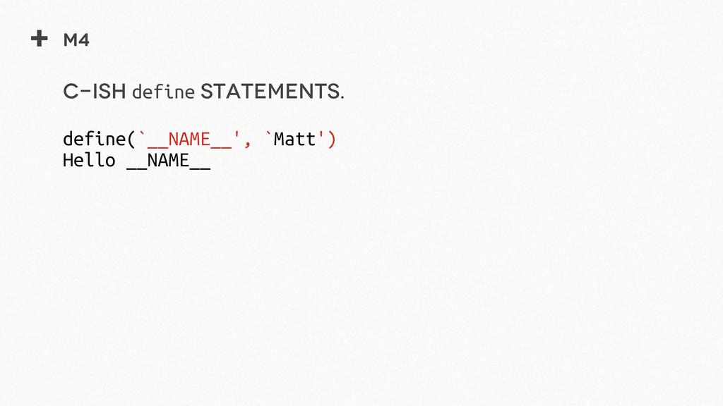 + M4 C-ish define statements. define(`__NAME__'...