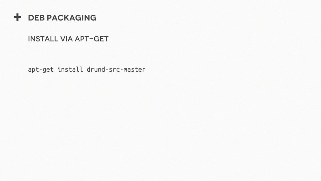 + Deb packaging Install via Apt-get apt-get ins...