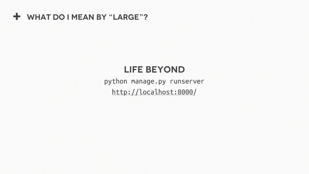 "+ What do I mean by ""Large""? Life Beyond python..."