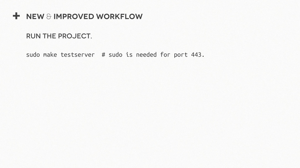 + New & Improved Workflow Run the project. sudo...