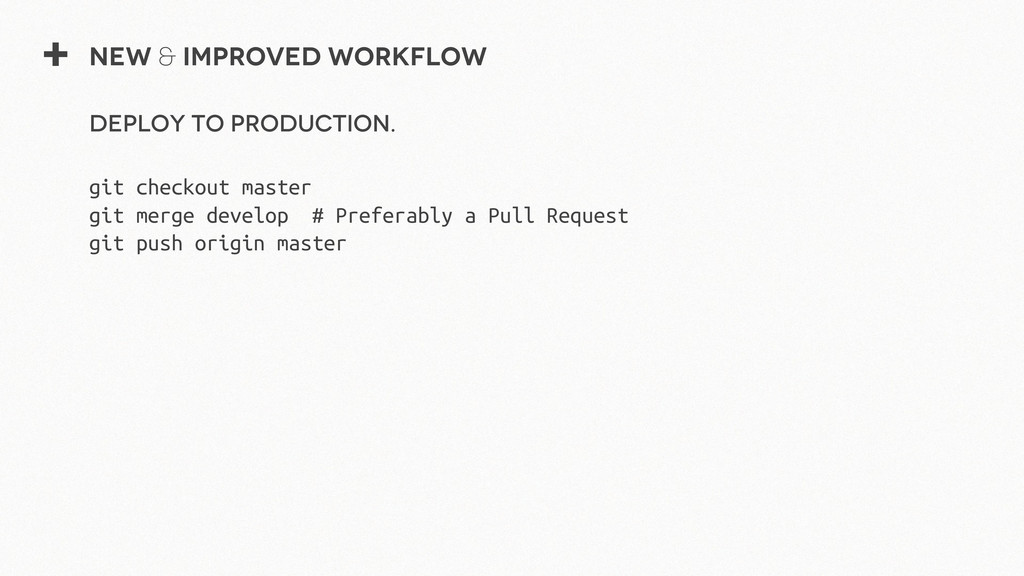 + New & Improved Workflow Deploy to production....
