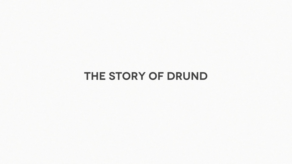 The Story of Drund