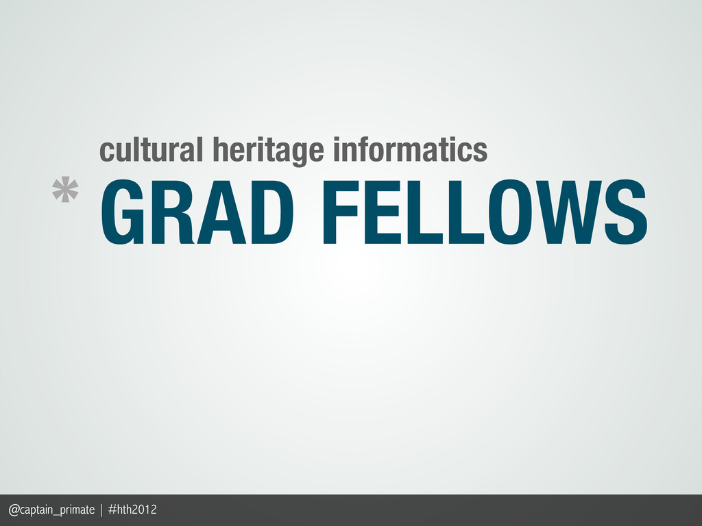 GRAD FELLOWS cultural heritage informatics * @c...