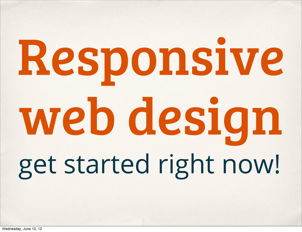 Responsive web design get started right now! We...
