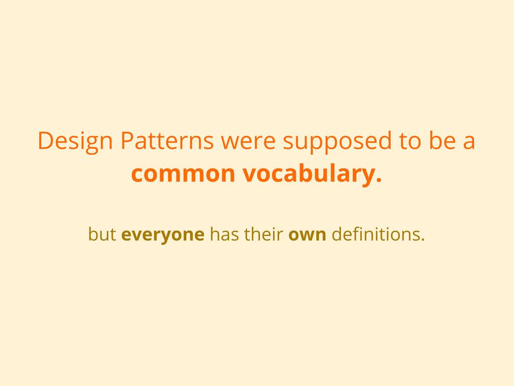 Design Patterns were supposed to be a common vo...