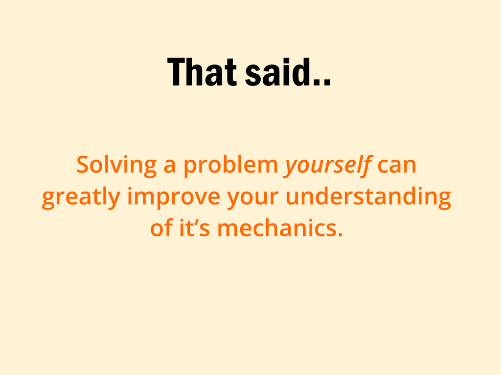Solving a problem yourself can greatly improve ...