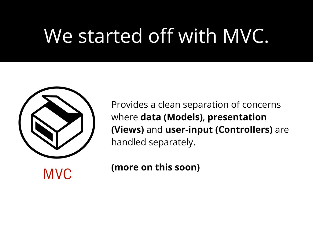 We started off with MVC. MVC Provides a clean se...