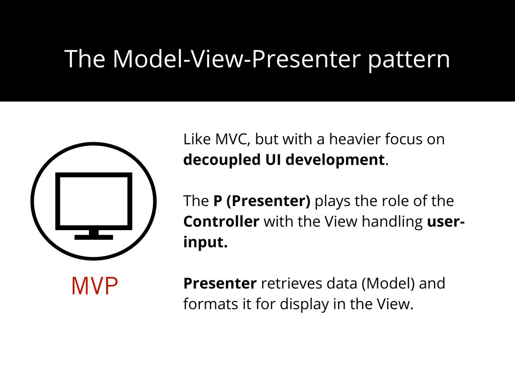 The Model-View-Presenter pattern MVP Like MVC, ...