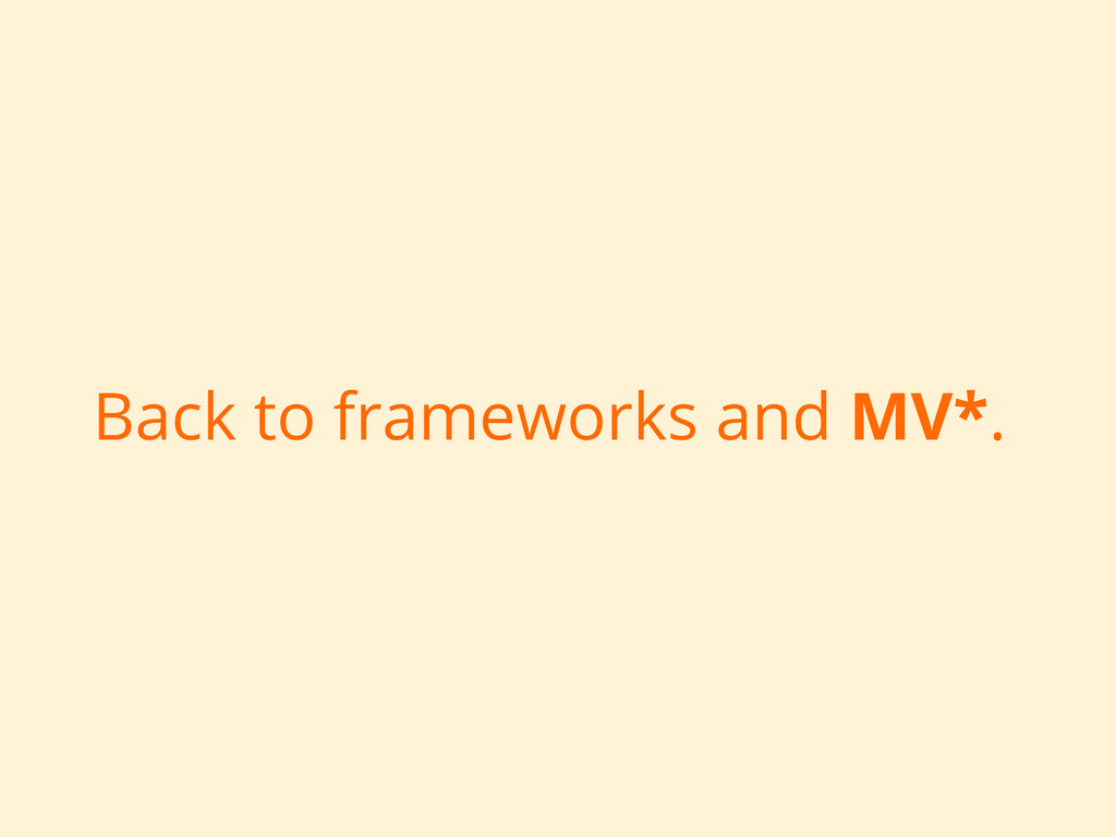 Back to frameworks and MV*.