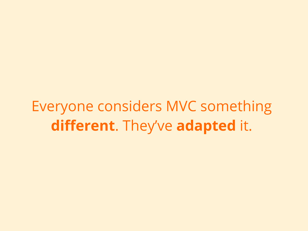Everyone considers MVC something different. They...