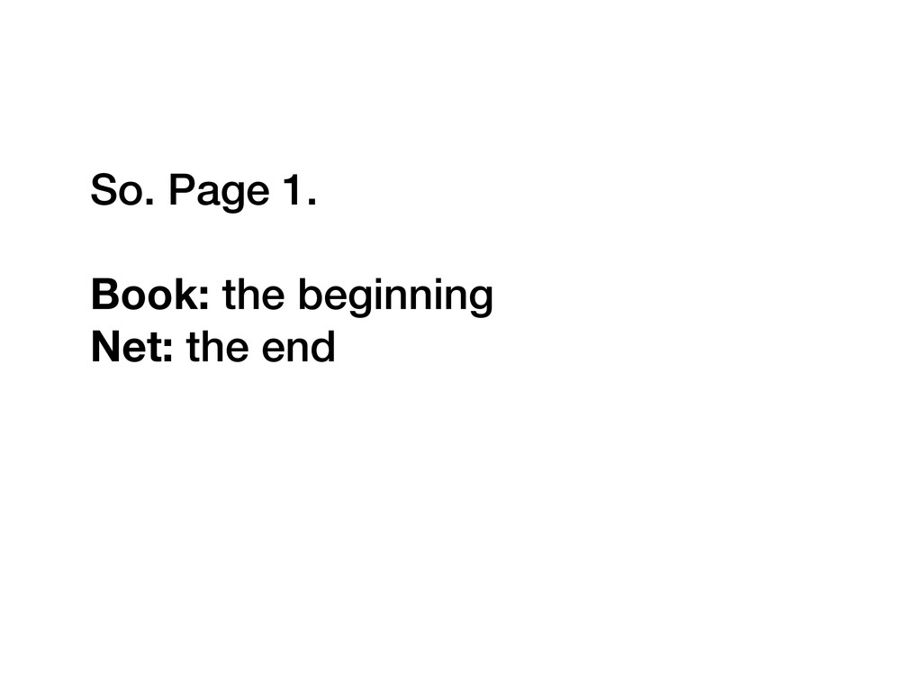So. Page 1. Book: the beginning Net: the end