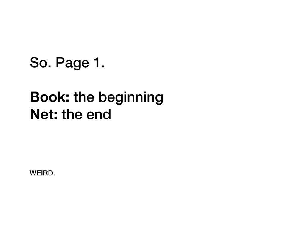 So. Page 1. Book: the beginning Net: the end WE...