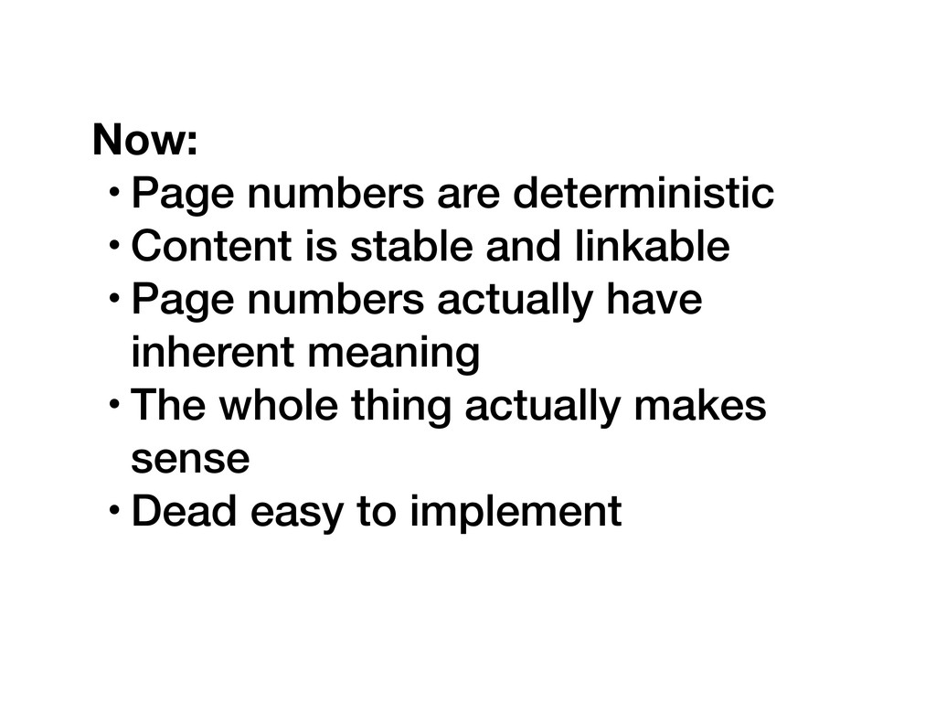 Now: • Page numbers are deterministic • Content...