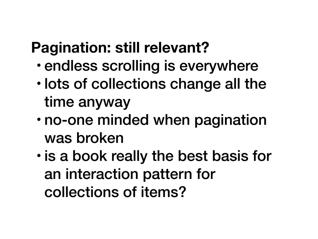 Pagination: still relevant? • endless scrolling...