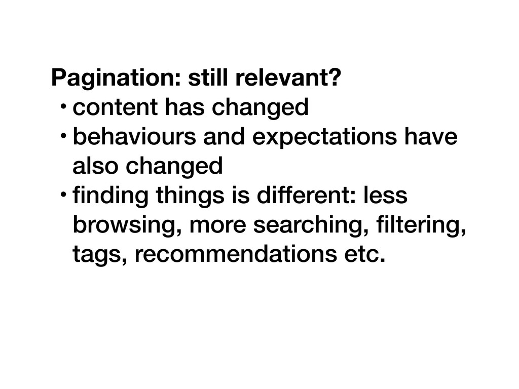 Pagination: still relevant? • content has chang...