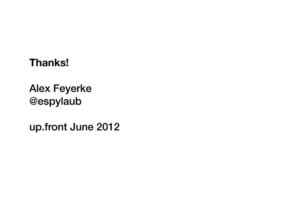 Thanks! Alex Feyerke @espylaub up.front June 20...