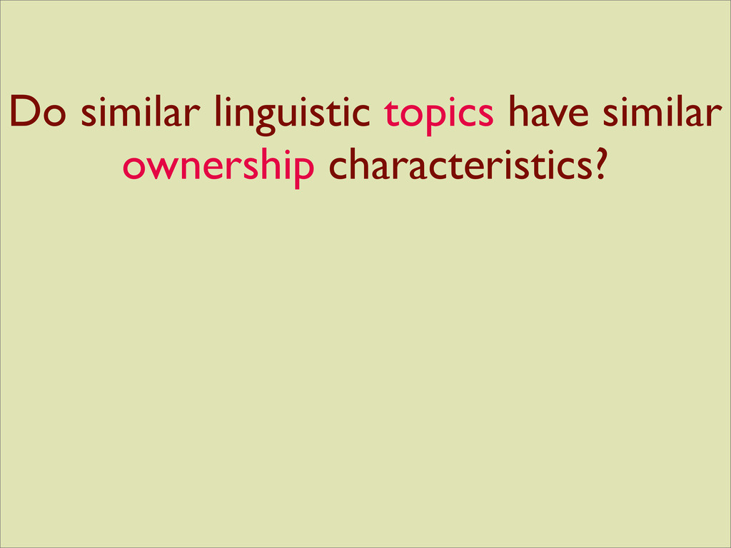 Do similar linguistic topics have similar owner...