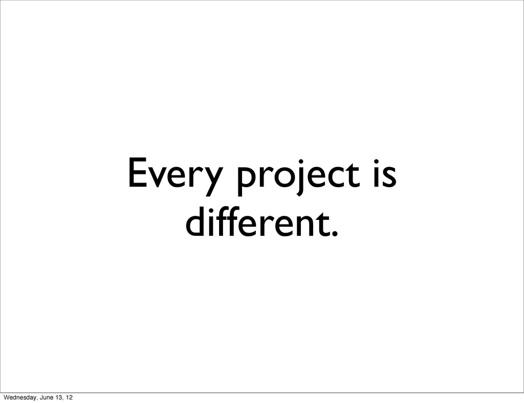 Every project is different. Wednesday, June 13,...