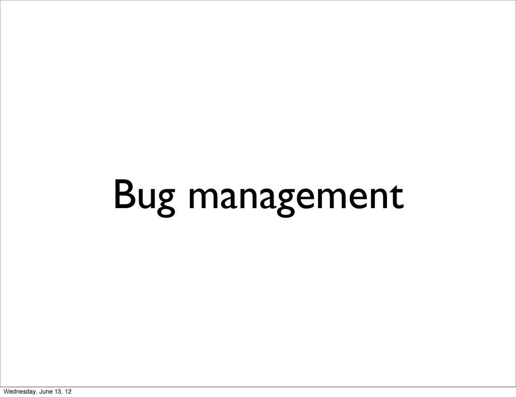 Bug management Wednesday, June 13, 12