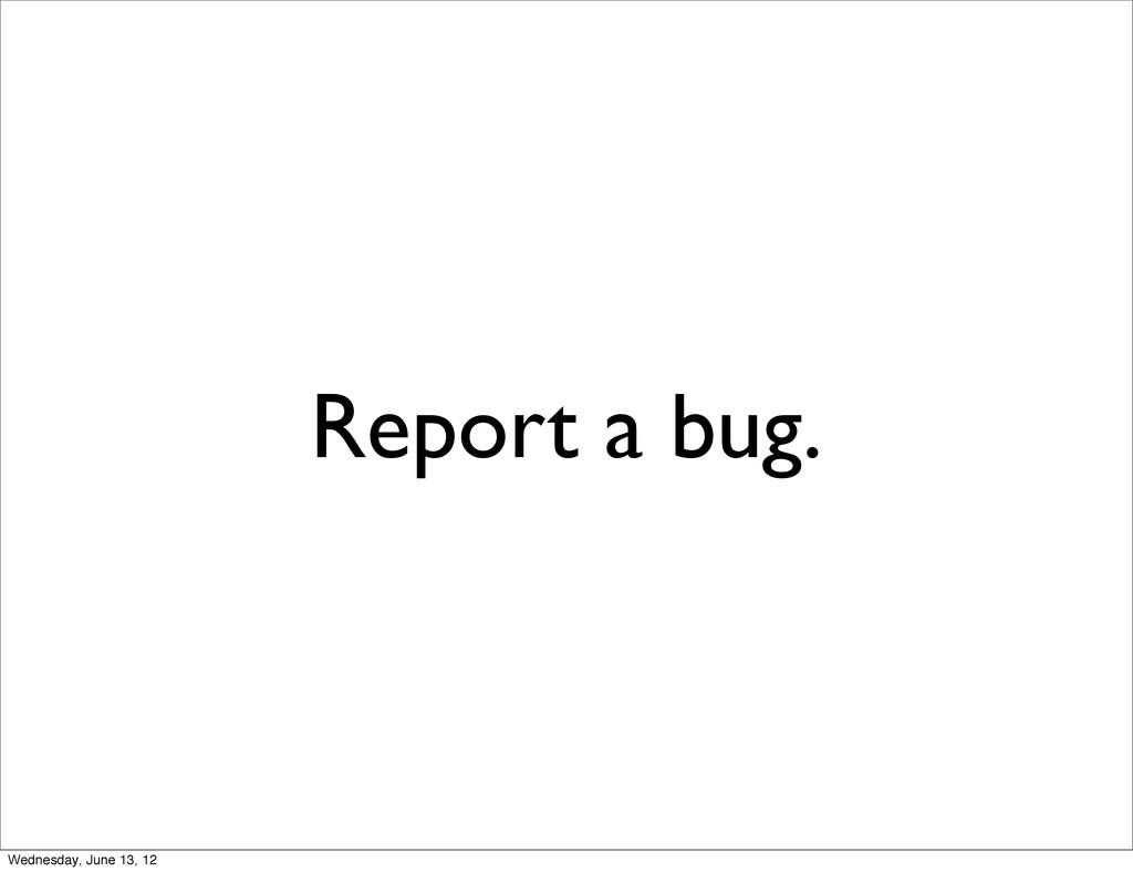 Report a bug. Wednesday, June 13, 12