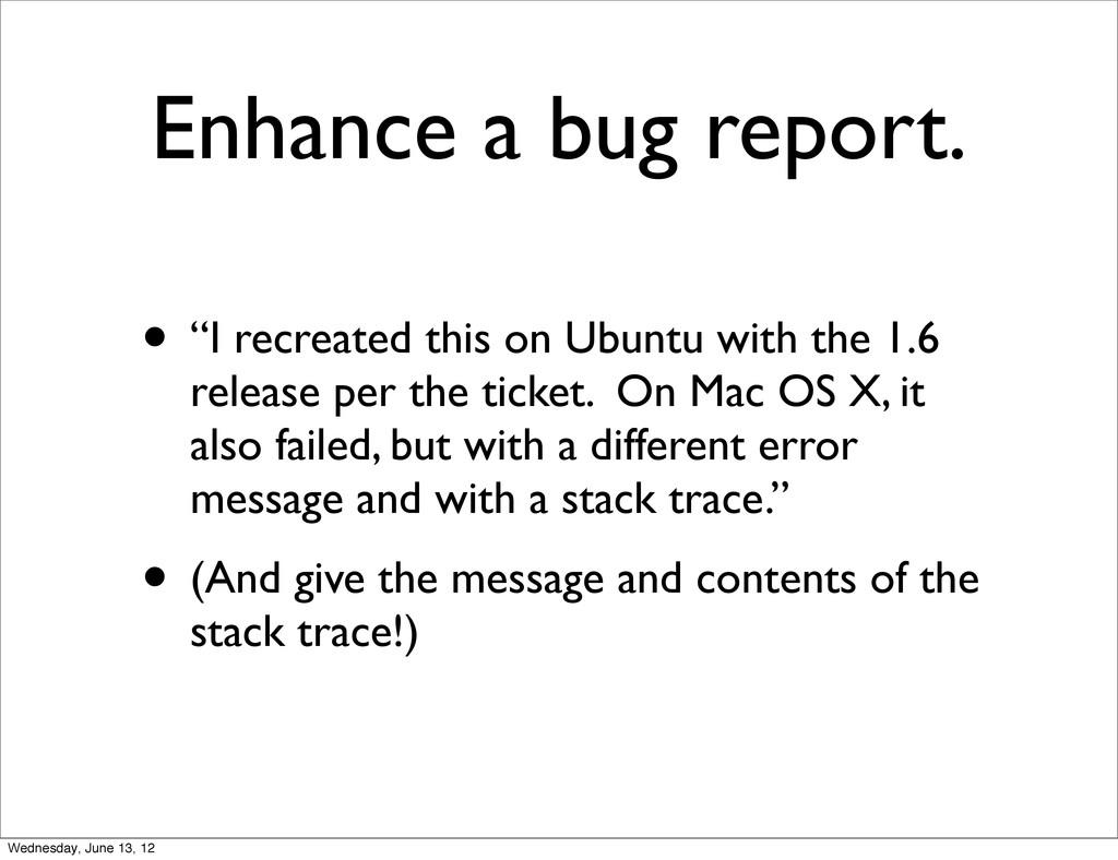 "Enhance a bug report. • ""I recreated this on Ub..."