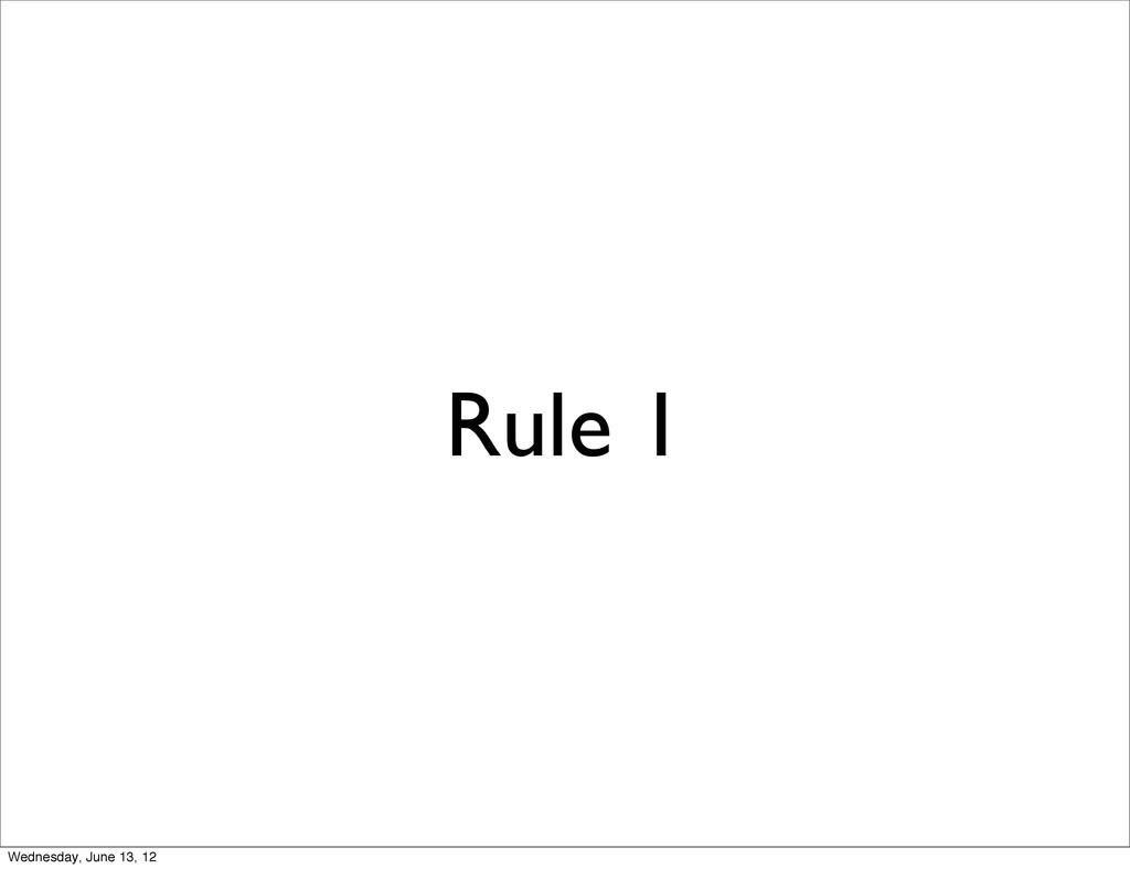 Rule 1 Wednesday, June 13, 12